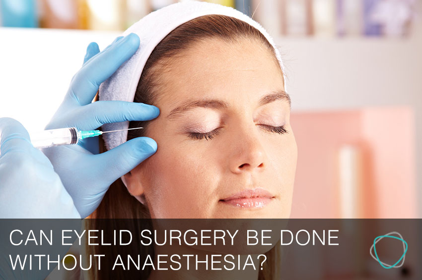 Can_Eyelid_Surgery_Be_Done_Without_Anaesthesia.jpg